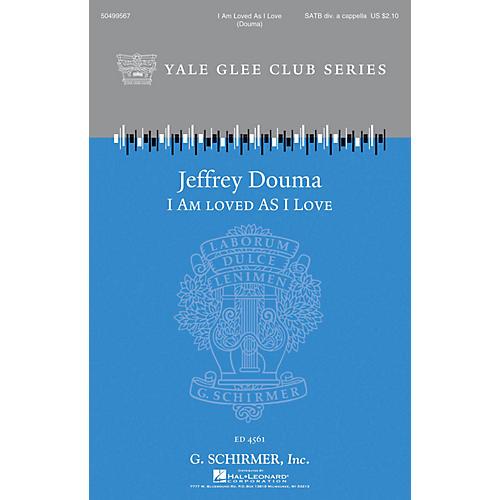 G. Schirmer I Am Loved as I Love (Yale Glee Club Series) SATB a cappella arranged by Jeffrey Douma