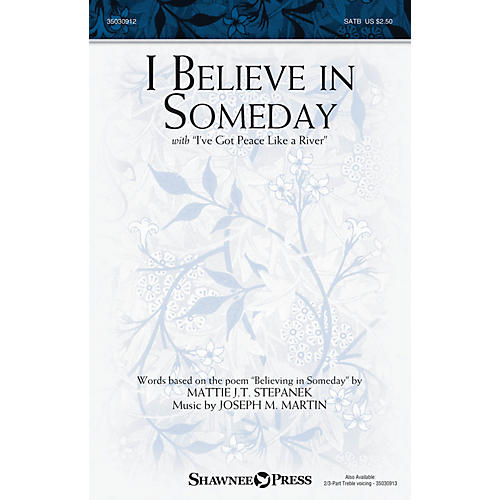 Shawnee Press I Believe in Someday (with I've Got Peace like a River) SATB composed by Joseph M. Martin-thumbnail