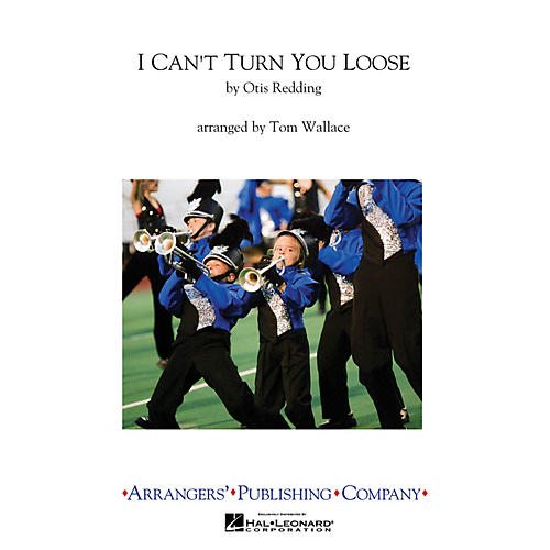 Arrangers I Can't Turn You Loose Marching Band Level 3 Arranged by Jay Dawson