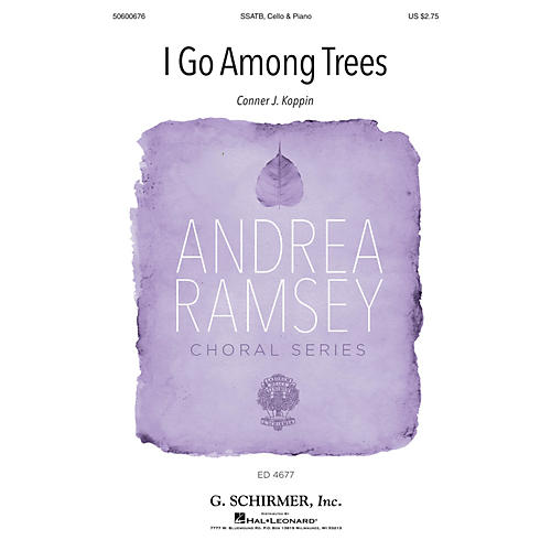 G. Schirmer I Go Among Trees (Andrea Ramsey Choral Series) SATB W/ CELLO composed by Connor J. Koppin
