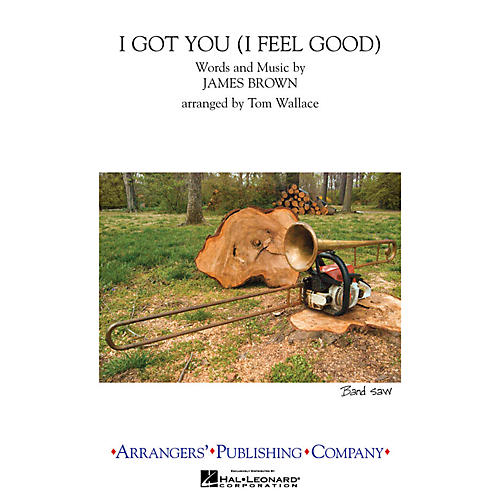 Arrangers I Got You (I Feel Good) Marching Band Level 3 Arranged by Tom Wallace-thumbnail