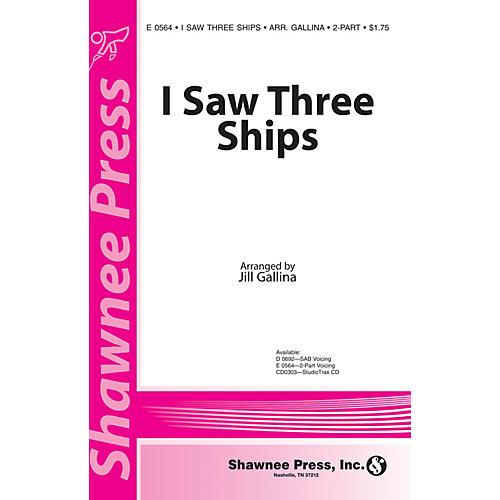 Shawnee Press I Saw Three Ships 2-Part arranged by Jill Gallina