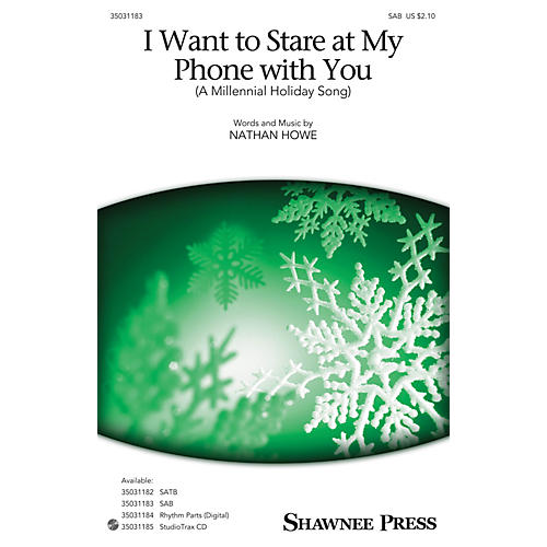 Shawnee Press I Want To Stare at My Phone With You (A Millennial Holiday Song) SAB composed by Nathan Howe-thumbnail