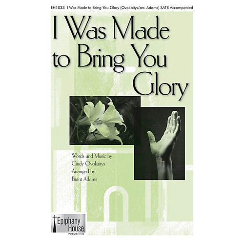 Epiphany House Publishing I Was Made to Bring You Glory SATB arranged by Brant Adams-thumbnail
