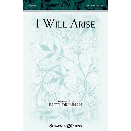 Shawnee Press I Will Arise SSA arranged by Patti Drennan