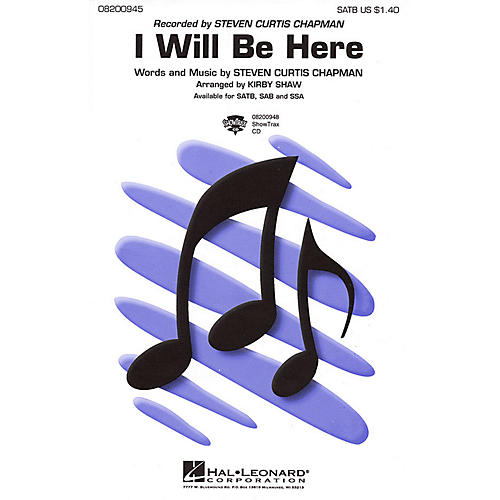 Hal Leonard I Will Be Here SATB by Steven Curtis Chapman arranged by Kirby Shaw