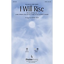 PraiseSong I Will Rise SATB by Chris Tomlin arranged by Dennis Allen