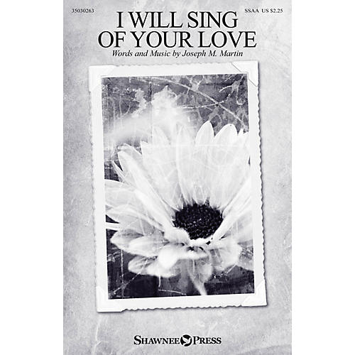 Shawnee Press I Will Sing of Your Love SSAA composed by Joseph M. Martin