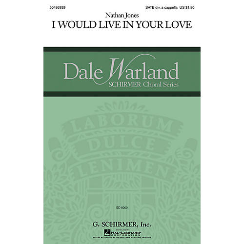G. Schirmer I Would Live in Your Love (Dale Warland Choral Series) SATB DV A Cappella composed by Nathan Jones