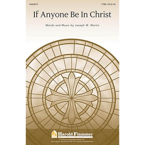 Shawnee Press If Anyone Be In Christ TTBB composed by Joseph M. Martin