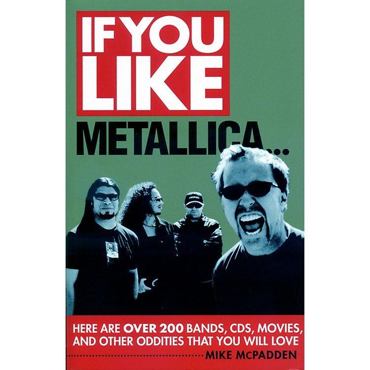 Hal Leonard If You Like Metallica Here Are Over 200 Bands, CDs, Movies, and Other Oddities That You Will Love