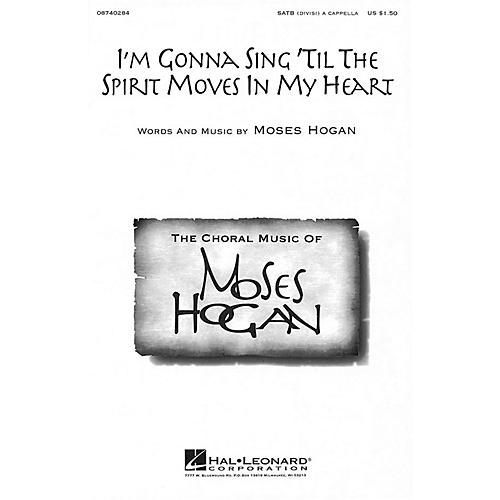 Hal Leonard I'm Gonna Sing 'Til the Spirit Moves in My Heart SATB DV A Cappella composed by Moses Hogan