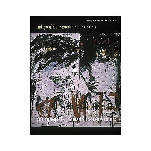 Hal Leonard Indigo Girls - Nomads Indians Saints Piano/Vocal/Guitar Artist Songbook