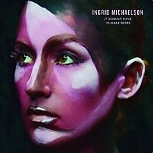 Ingrid Michaelson - It Doesn't Have To Make Sense