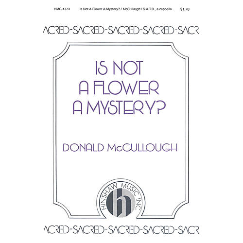 Hinshaw Music Is Not a Flower a Mystery? SAATTB composed by Donald McCullough