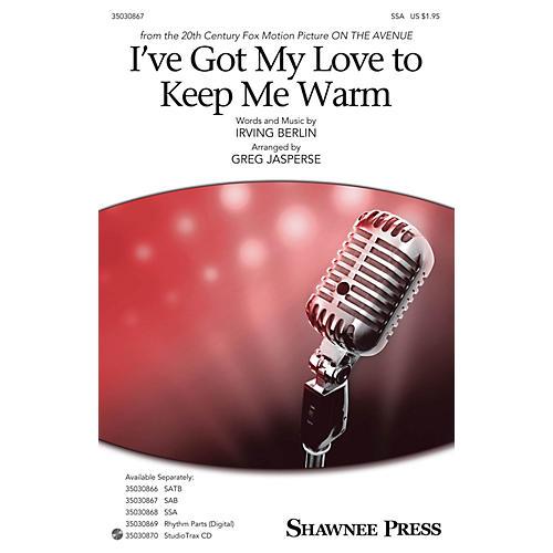 Shawnee Press I've Got My Love to Keep Me Warm SSA arranged by Greg Jasperse
