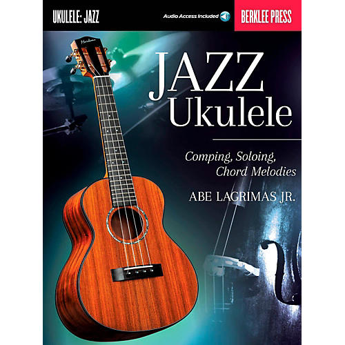 Berklee Press Jazz Ukulele:  Comping, Soloing, Chord Melodies Book/Online Audio