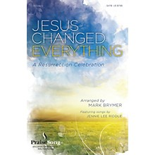 PraiseSong Jesus Changed Everything (Featuring songs by Jennie Lee Riddle) REHEARSAL TX Arranged by Mark Brymer