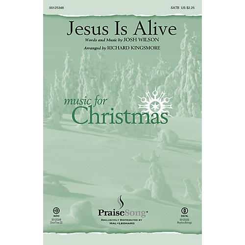 PraiseSong Jesus Is Alive SATB by Josh Wilson arranged by Richard Kingsmore