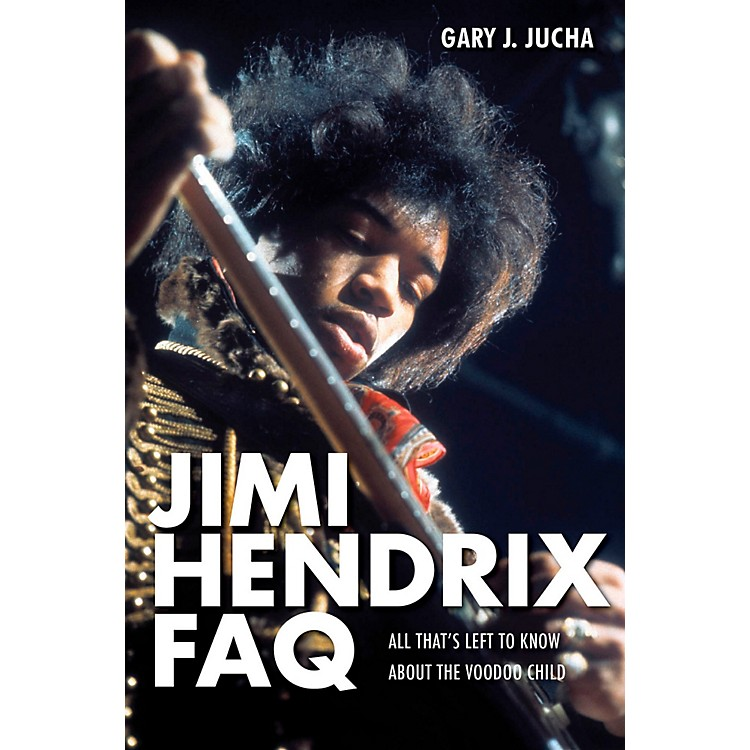 Backbeat BooksJimi Hendrix FAQ - All That's Left To Know About The Voodoo Child