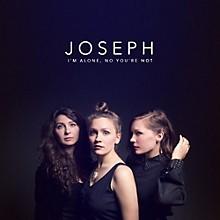 Joseph - I'm Alone, No You're Not
