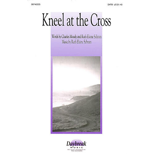 Daybreak Music Kneel at the Cross SATB composed by Ruth Elaine Schram