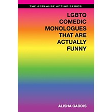 Applause Books LGBTQ Comedic Monologues That Are Actually Funny Applause Acting Series Series Softcover by Alisha Gaddis