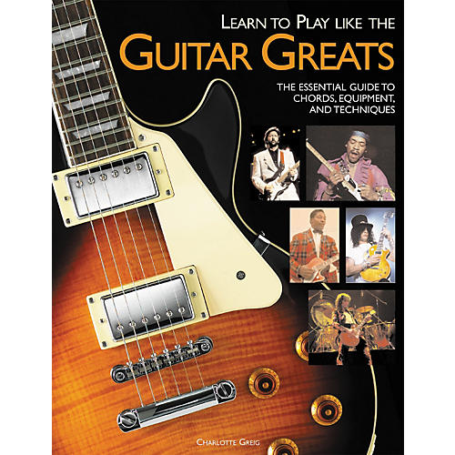 Hal Leonard Learn to Play Like the Guitar Greats: The Essential Guide to Chords, Equipment and Techniques-thumbnail