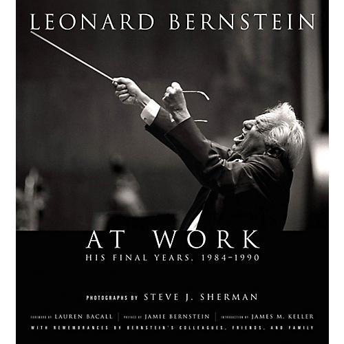 Amadeus Press Leonard Bernstein at Work (His Final Years, 1984-1990) Amadeus Series Hardcover by Steve J. Sherman-thumbnail