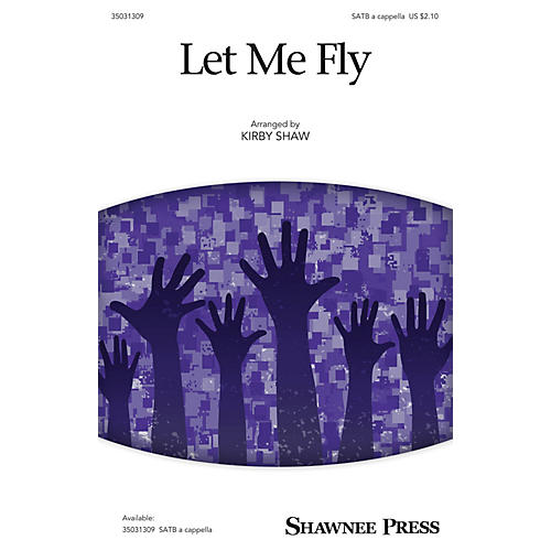 Shawnee Press Let Me Fly SATB arranged by Kirby Shaw