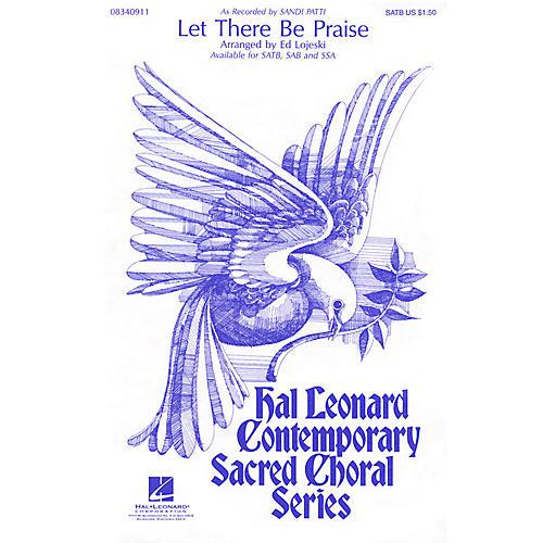 Hal Leonard Let There Be Praise SATB by Sandi Patti arranged by Ed Lojeski