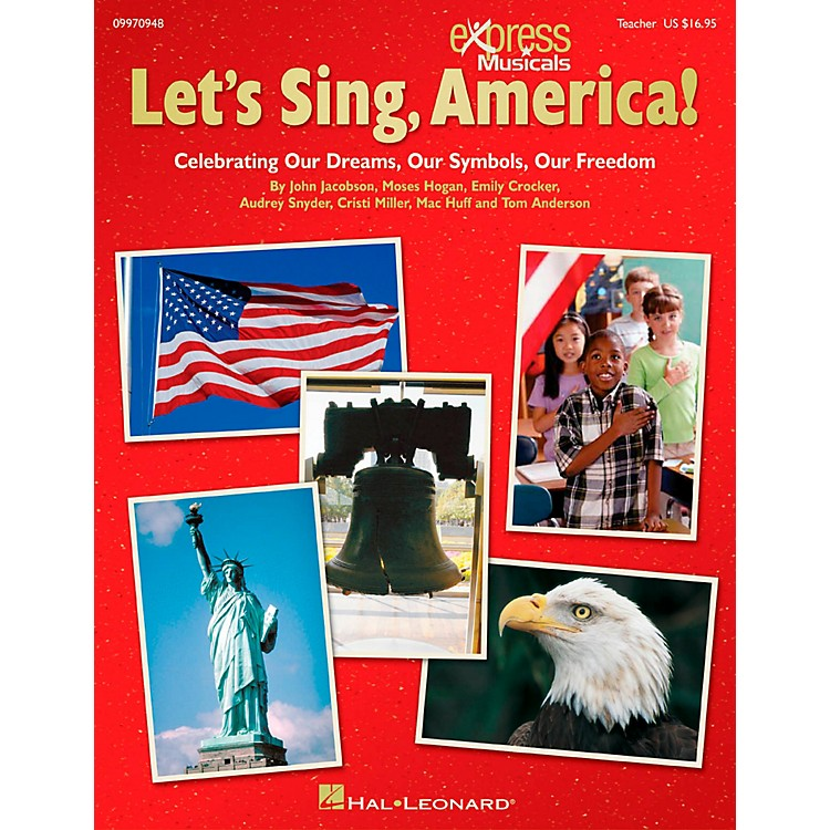 Hal LeonardLet's Sing America!  Celebrating Our Dreams, Our Symbols, Our Freedom Teacher's Edition