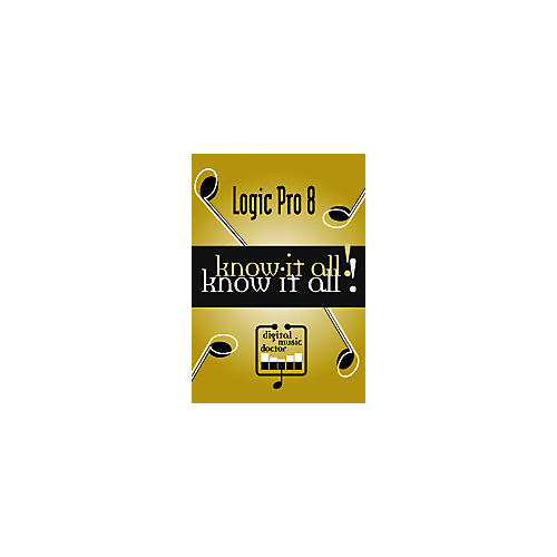 Digital Music Doctor Logic Pro 8 Know It All! Tutorial DVD