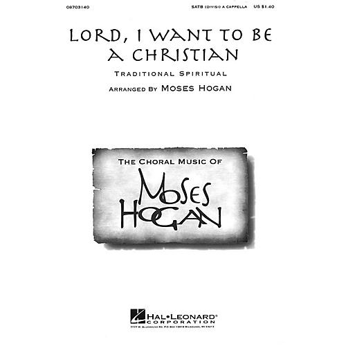 Hal Leonard Lord, I Want to Be a Christian SATB DV A Cappella arranged by Moses Hogan