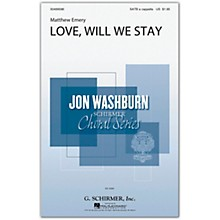 G. Schirmer Love, Will We Stay (Jon Washburn Choral Series) SATB a cappella composed by Matthew Emery