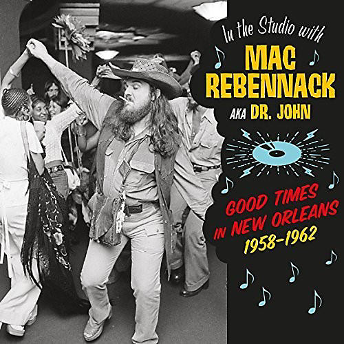 Alliance Mac Rebennack - In The Studio With Mac Rebennack: Good Times In New Orleans 1958-1962