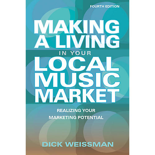 Hal Leonard Making A Living In Your Local Music Market - Fourth Edition