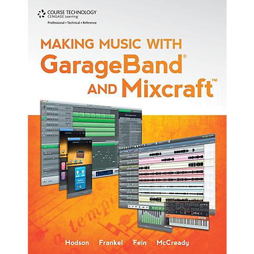 Cengage Learning Making Music With Garageband & Mixcraft