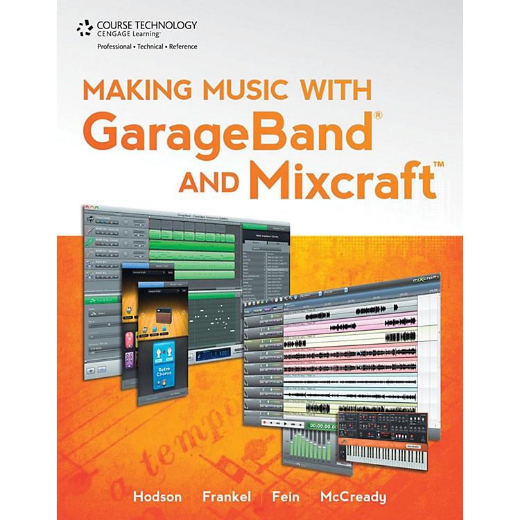 Cengage LearningMaking Music With Garageband & Mixcraft