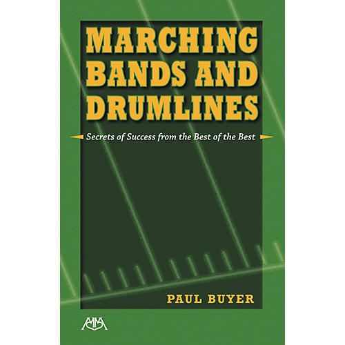 Meredith Music Marching Bands and Drumlines: Secrets of Success From the Best of the Best