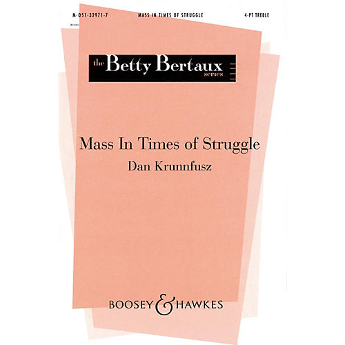 Boosey and Hawkes Mass in Times of Struggle (SSAA a cappella) 4 Part Treble composed by Dan Krunnfusz
