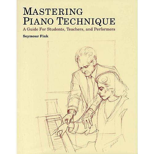 Amadeus Press Mastering Piano Technique Amadeus Series Hardcover Written by Seymour Fink-thumbnail