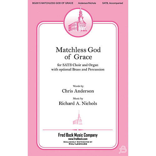 Fred Bock Music Matchless God of Grace SATB composed by Richard Nichols
