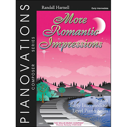 Willis Music More Romantic Impressions Pianovations Early Intermediate Piano Solos by Randall Hartsell