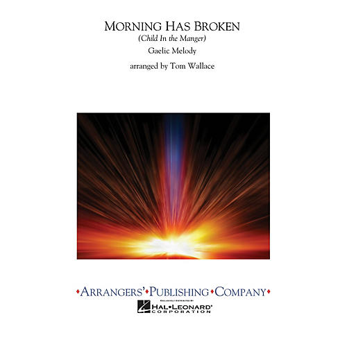 Arrangers Morning Has Broken Concert Band Level 2.5 Arranged by Tom Wallace