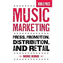 Berklee Press Music Marketing (Press, Promotion, Distribution, and Retail) Berklee Press Series Softcover by Mike King