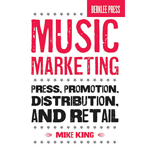 Berklee Press Music Marketing (Press, Promotion, Distribution, and Retail) Berklee Press Series Softcover by Mike King-thumbnail