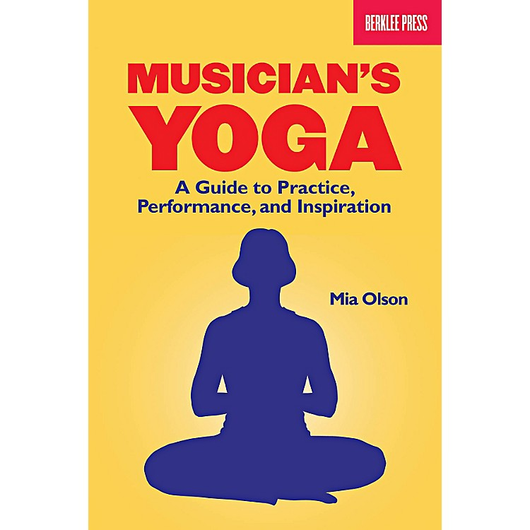 Berklee PressMusicians Yoga - A Guide To Practice, Performance And Inspiration