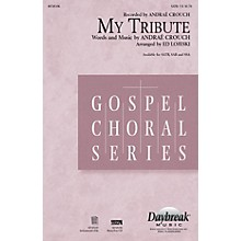 Daybreak Music My Tribute SATB by Andraé Crouch arranged by Ed Lojeski