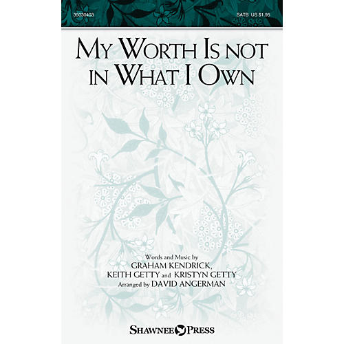 Shawnee Press My Worth Is not in What I Own SATB by Keith and Kristyn Getty arranged by David Angerman